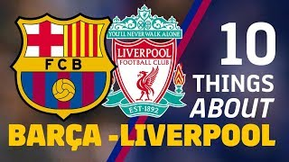 10 THINGS ABOUT BARÇA-LIVERPOOL