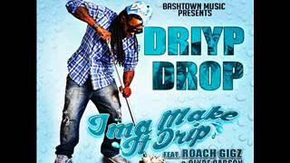 """Driyp Drop Ft.Roach Gigz & Clyde Carson """"IMA MAKE IT DRIP"""""""