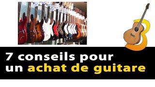 7 Conseils pour acheter une guitare comment choisir et quoi regarder - Vrai débutant en guitare