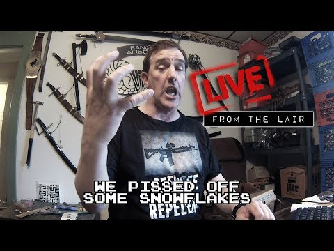 We Pissed Off Some Snowflakes   Live From The Lair