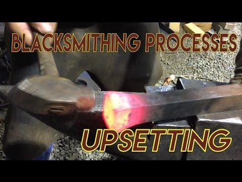 Blacksmithing Processes: Upsetting