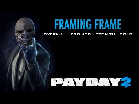 Payday 2 - Framing Frame - Overkill - Pro Job - Stealth - Solo