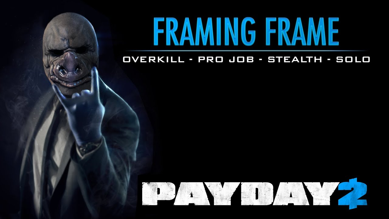 Payday 2 - Framing Frame - Overkill - Pro Job - Stealth - Solo - YouTube