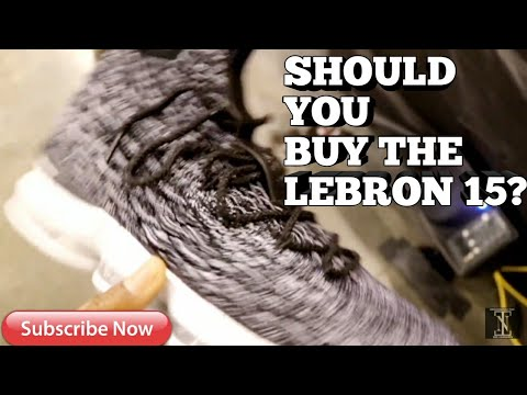 SHOULD YOU BUY THE LEBRON 15?