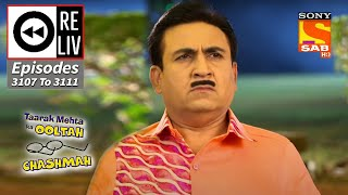 Weekly ReLIV - Taarak Mehta Ka Ooltah Chashmah - 22nd Feb To 25th Feb 2021 - Episodes 3107 To 3111