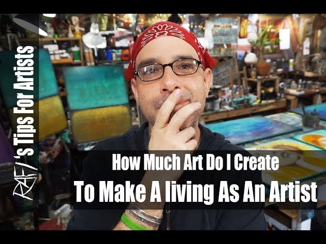 How Much Art Do I Create To Make A Living As An Artist? - Tips For Artists