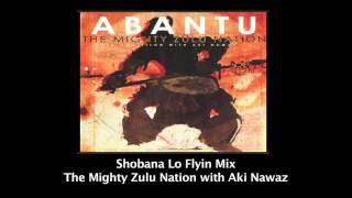 "THE MIGHTY ZULU NATION with Aki Nawaz ""Shobana"" Lo Flyin Mix"