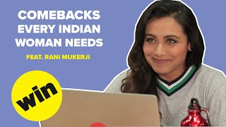 Comebacks Every Indian Woman Needs Feat. Rani Mukerji