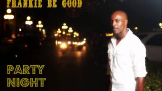 Frankie Be Good - Party Night  [Friday Evening Riddim]