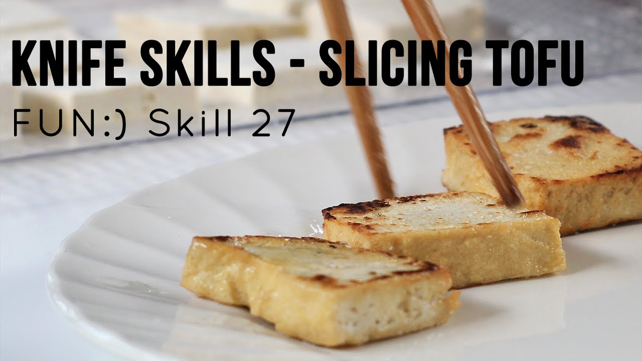 FUN:) Skill 027: Knife Skills - Tofu