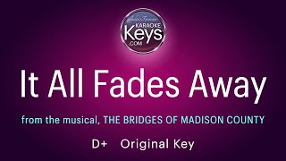 It All Fades Away  D+  from The Bridges of Madison County   (karaoke piano)   with Lyrics