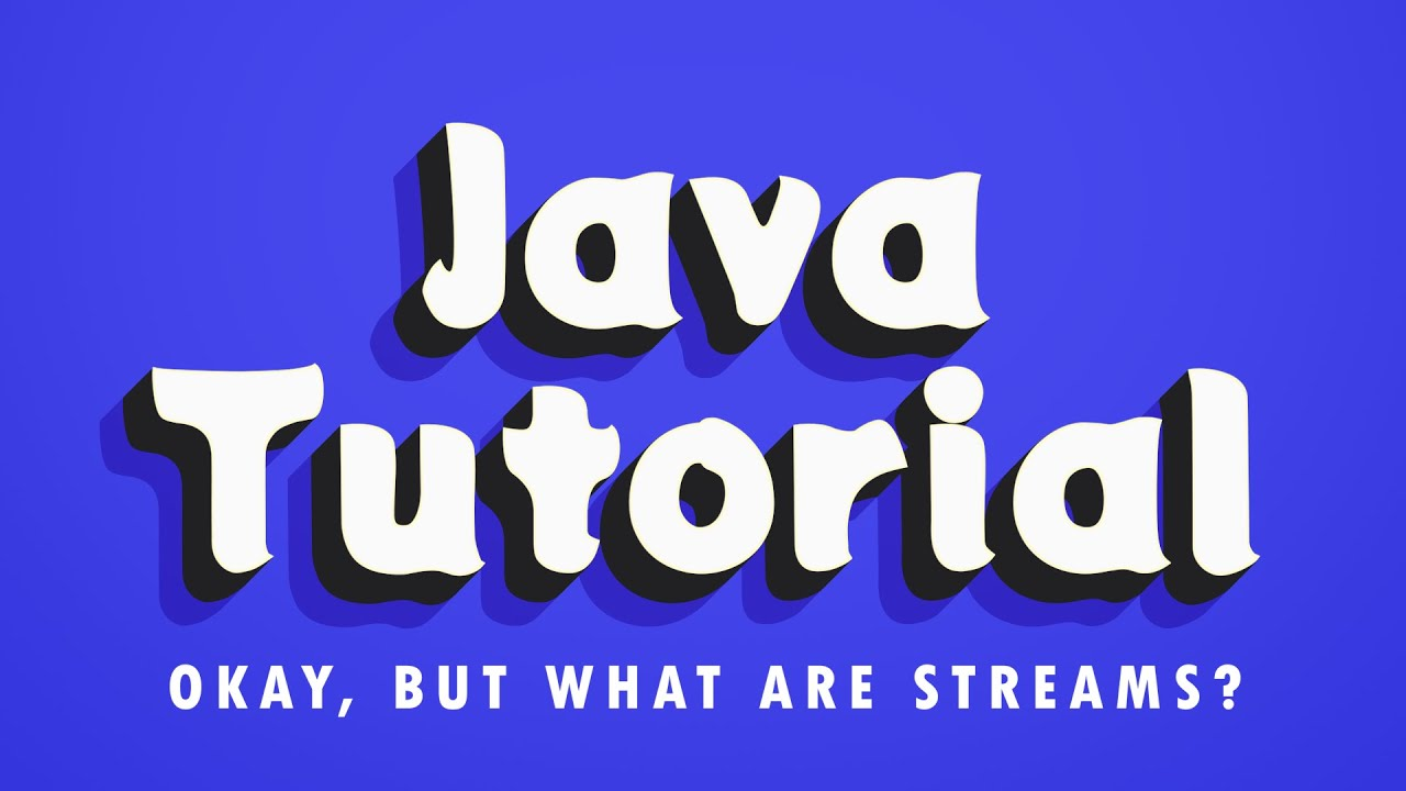 Java Tutorial - Okay, but what ARE Streams?