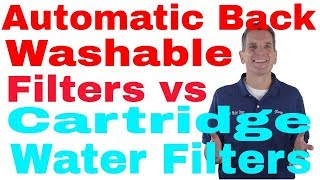 Backwashable Water Filters vs Cartridge Water Filters