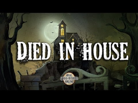 Died In House | Ghost Stories, Paranormal, Supernatural, Hauntings, Horror