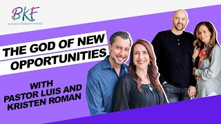The God of New Opportunities with Luis and Kristen Roman   Blended Kingdom Families
