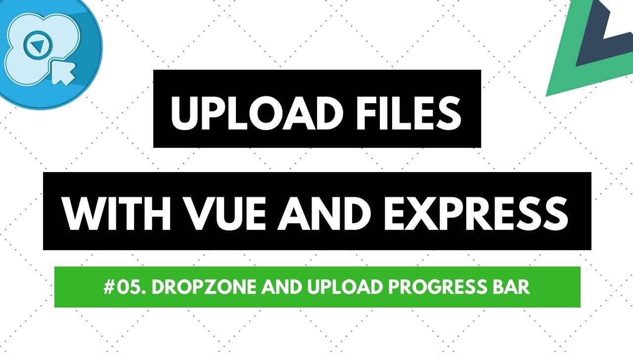 Upload Files with Vue and Express #05: Dropzone and Upload Progress Bar