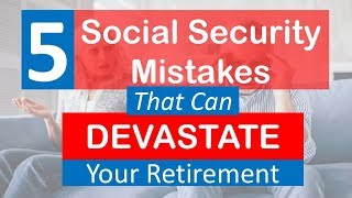 5 Social Security Mistakes That Have BIG Consequences
