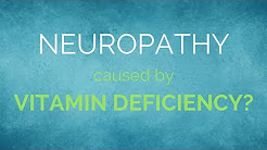 Neuropathy Caused by Vitamin Deficiency?