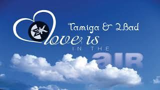 Tamiga & 2Bad   Love Is In The Air - Kizomba Rework -  Ahdrea Cecchini