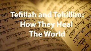 Tefillah and Tehillim: How They Heal the World