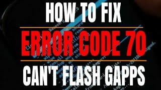 HOW TO FIX ERROR CODE 70 ? || CAN'T INSTALL GAPPS, SOLUTION IS HERE ||