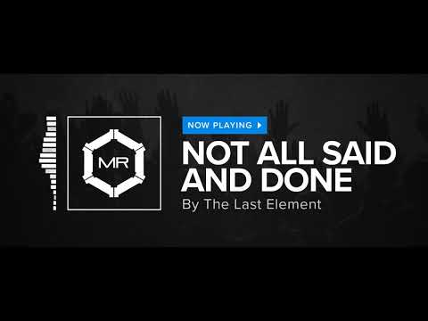 The Last Element - Not All Said And Done [HD]