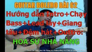 GUITAR BOLERO BÀI 62: HOA SỨ NHÀ NÀNG - (Hướng dẫn Intro+Chạy Bass+Lead láy+Giang tấu+Đệm hát)