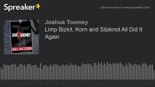 Limp Bizkit, Korn and Slipknot All Did It Again