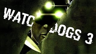 Ubisoft Should Kill Watch Dogs 3 And Resurrect Splinter Cell
