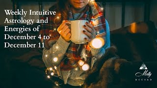 Weekly Intuitive Astrology and Energies of Dec 4 to 11 ~ Podcast