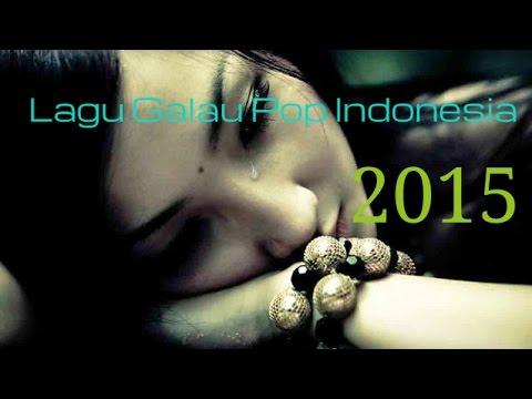 Kumpulan Lagu Galau Pop Indonesia Paling Sedih | Lagu Lagu Galau Terbaik