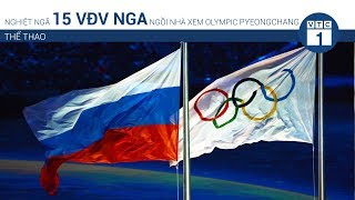 Nghiệt ngã 15 VĐV Nga ngồi nhà xem Olympic Pyeongchang | VTC1