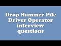Drop Hammer Pile Driver Operator interview questions