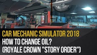 "Car Mechanic Simulator 2018   How To Change Oil? (royale Crown ""story Order"")"