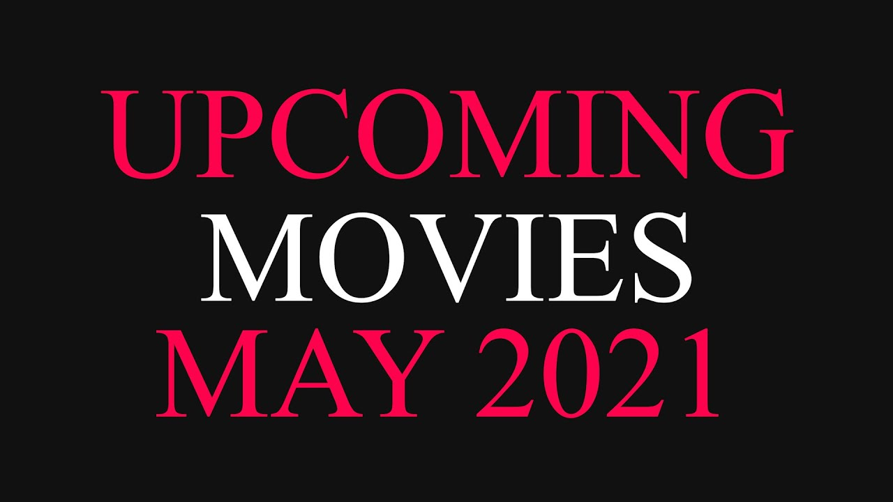 Download Upcoming movies May 2021. New trailers