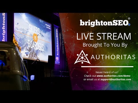 BrightonSEO Live Stream | Brought To You By Authoritas