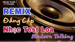 Nhạc Test Loa Đẳng Cấp Modern Talking 2020 Cực Bốc Cực Căng