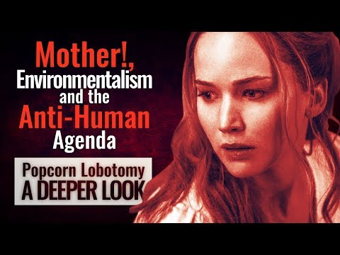 Mother!, Environmentalism and the Anti-Human Agenda - A Deeper Look