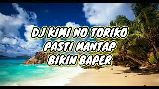 DJ KIMI NO TORIKO || BIKIN BAPER Cover by DJ FAMILY