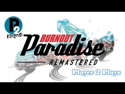Player 2 Plays - Burnout Paradise Remastered