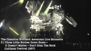 Three Little Birdies + It Doesn't Matter + Don't Stop - The Chemical Brothers Awesome Live Moments