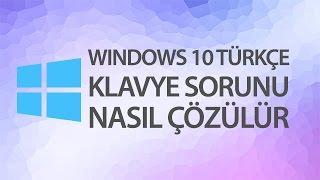 Windows 10 Türkçe Klavye Sorunu Nasıl Düzeltilir?