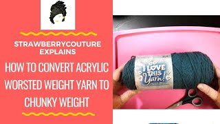 How to Convert Acrylic Worsted Weight Yarn to Chunky Weight - The StrawberryCouture Way