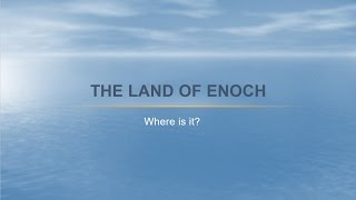 The Land of Enoch - Where is it on the Flat Earth?