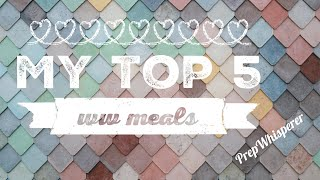 My Top 5 WW Meals Collaboration - Weight Watchers!!