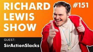 The Richard Lewis Show  #151 w/ SirActionSlacks