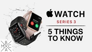 Apple watch series 3: 5 things you need to know! ⌚️