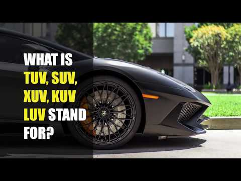 What is TUV, SUV, XUV, KUV, LUV stand for?