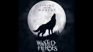 Wasted Heroes - Living For The Moment [HD]