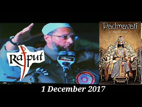 Asaduddin Owaisi controversy Padmavati movie Rajput Ban movie | massage All Muslim's Brothers 1 Dec